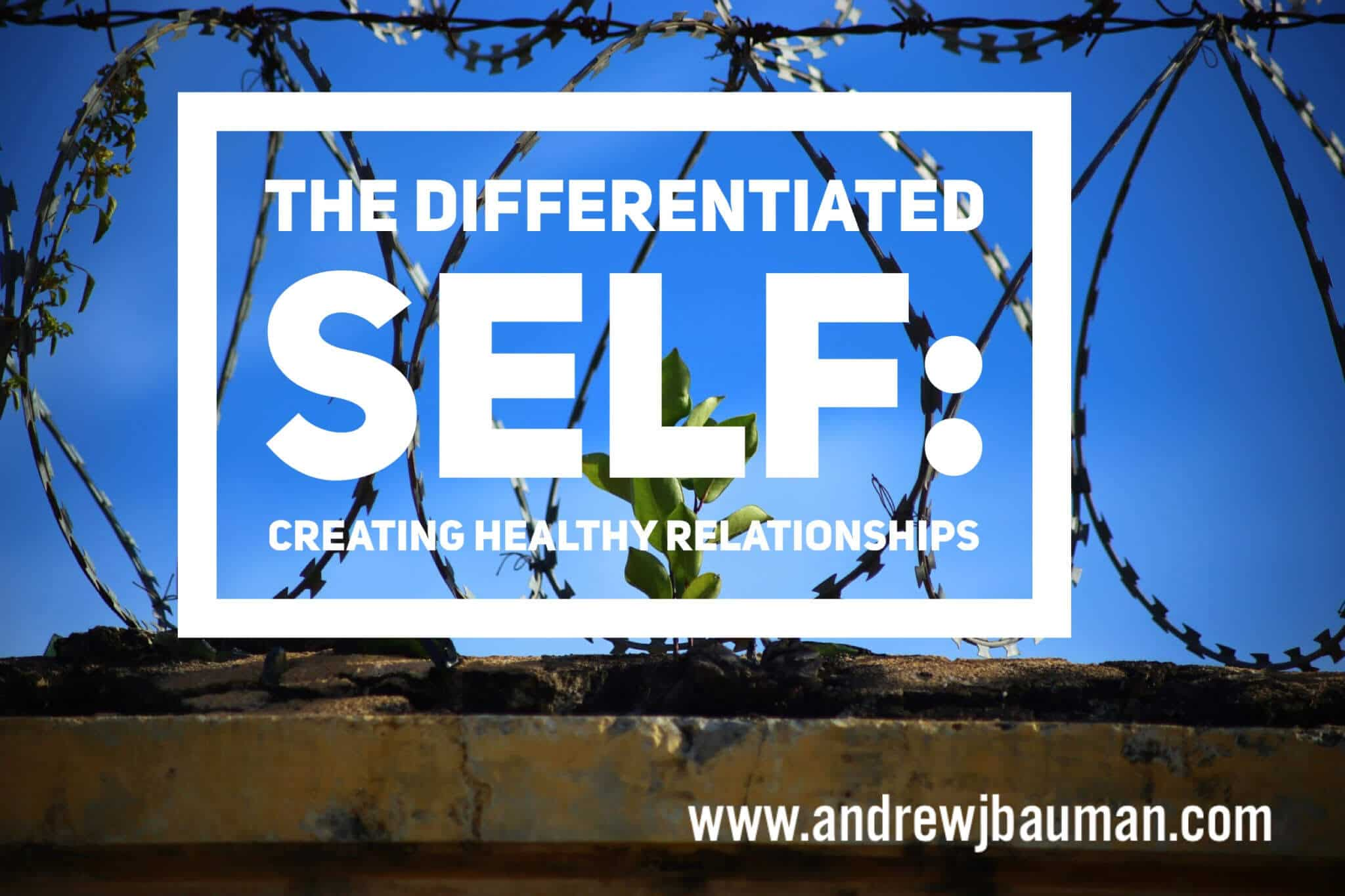The Differentiated Self: creating healthy relationship