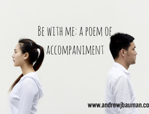 Be With Me: a poem of accompaniment