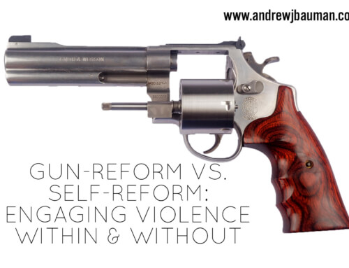 Gun Reform VS. Self Reform: Engaging Violence within & without