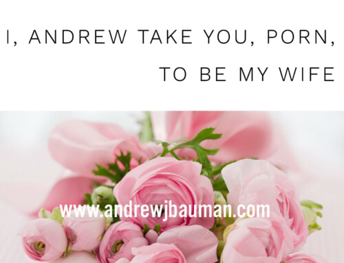 I, Andrew, take you, Porn, to be my wife