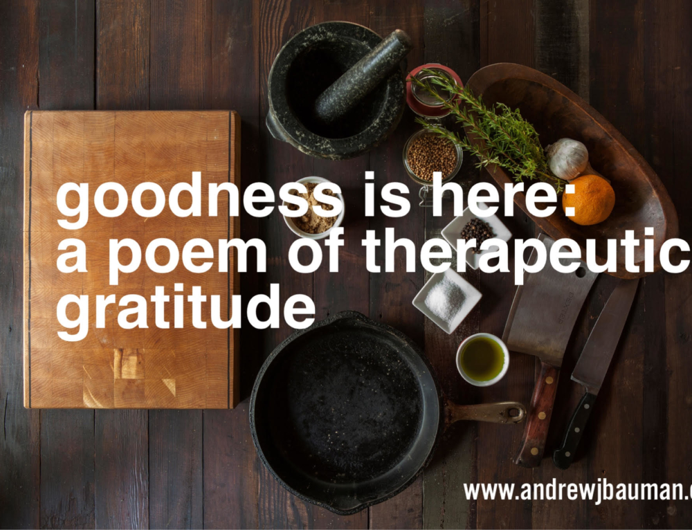 Goodness is Here: A poem of therapeutic gratitude