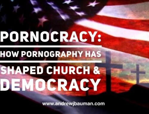 Pornocracy: How Pornography Has Shaped Church & Democracy