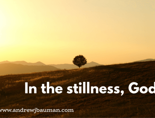In the Stillness, God.