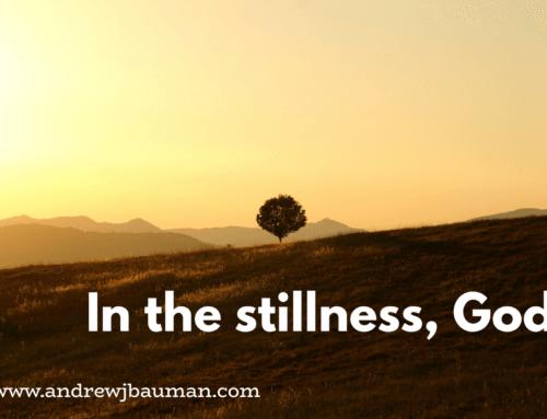 In the Stillness, God.