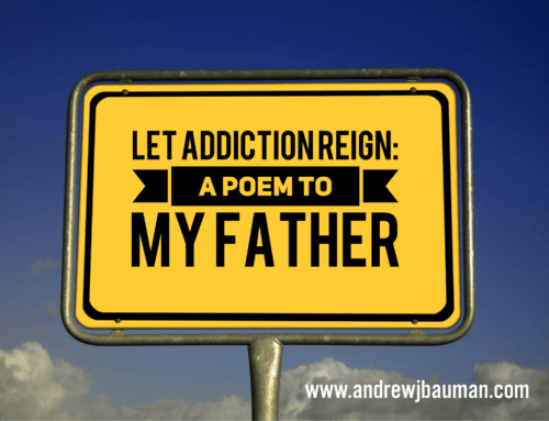 Let Addiction Reign: A Poem to My Father