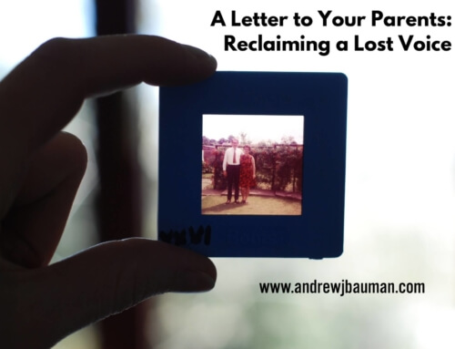 A Letter to Your Parents: Reclaiming a Lost Voice