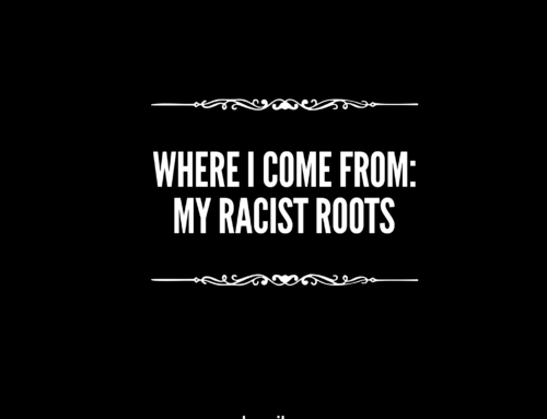 Where I Come From: My Racist Roots