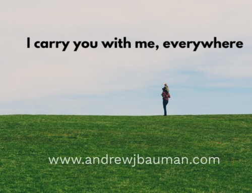I Carry You With Me, Everywhere.