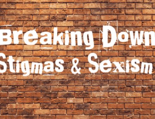 Breaking Down Stigmas & Sexism
