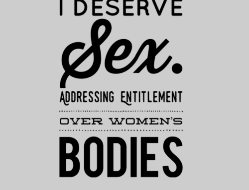 I Deserve Sex: Addressing Entitlement Over Women's Bodies