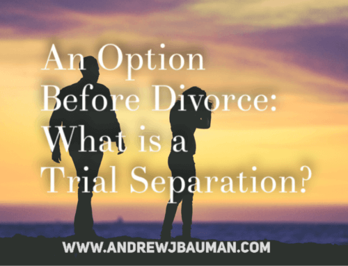 An Option Before Divorce: What is a Trial Separation?