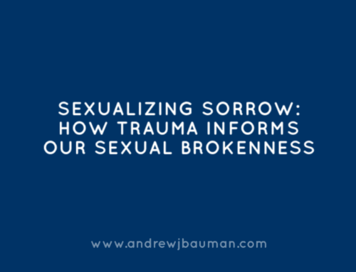 Sexualizing Sorrow: How Trauma Informs Our Sexual Brokenness