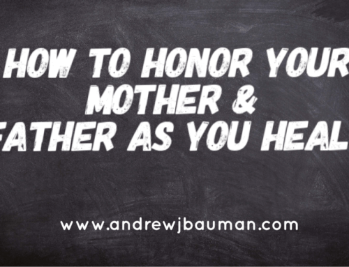 How to Honor Your Mother & Father as You Heal
