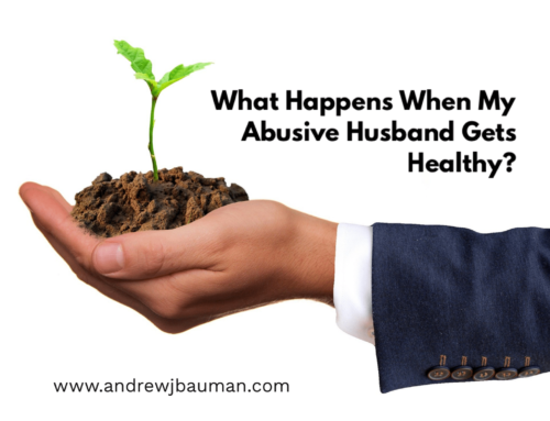 What Happens When My Abusive Husband Gets Healthy?