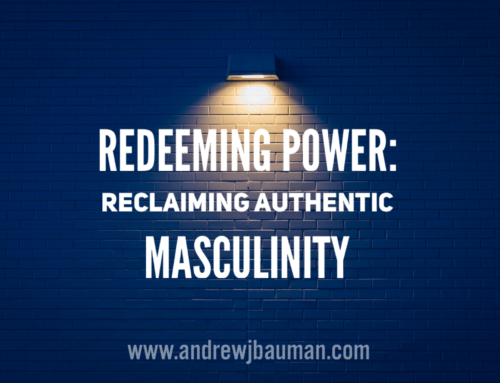 Redeeming Power: Reclaiming Authentic Masculinity